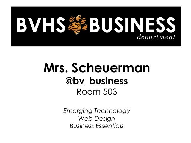 Mrs. Scheuerman @bv_business Room 503 Emerging Technology Web Design Business Essentials