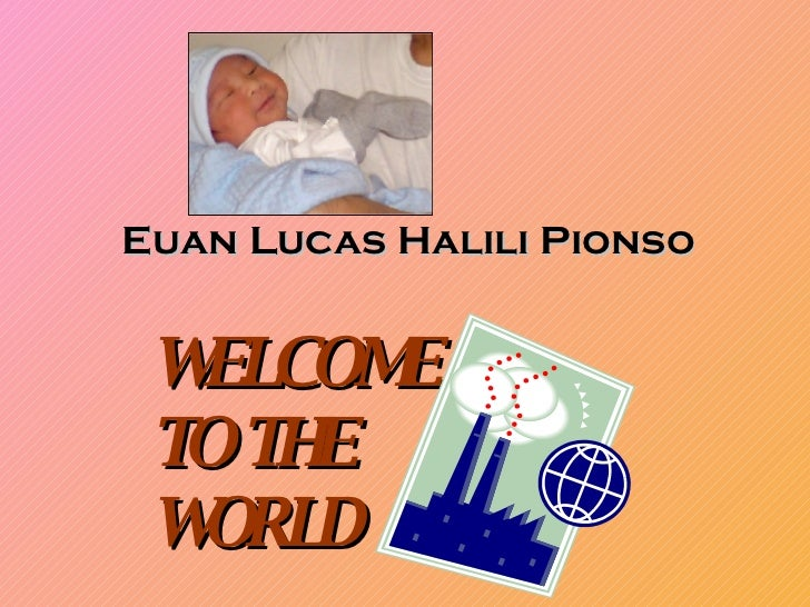 WELCOME  TO THE  WORLD Euan Lucas Halili Pionso