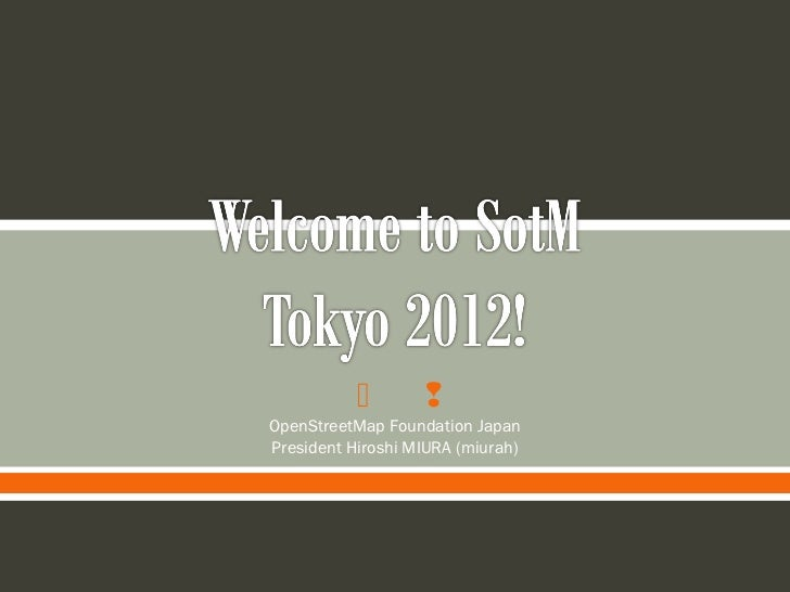        OpenStreetMap Foundation JapanPresident Hiroshi MIURA (miurah)