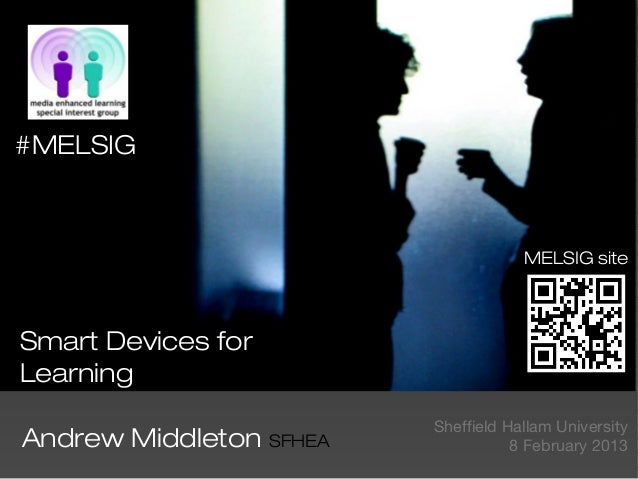 #MELSIG                                     MELSIG siteSmart Devices forLearning                         Sheffield Hallam ...