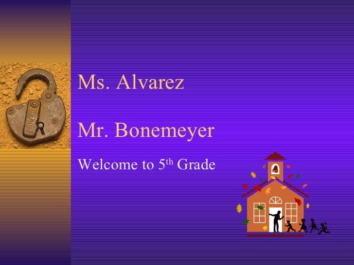 Ms. Alvarez Mr. Bonemeyer Welcome to 5 th  Grade