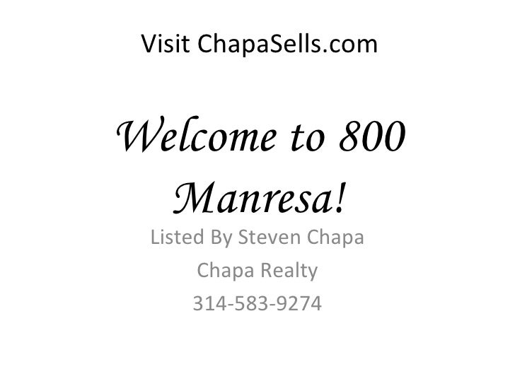 Welcome to 800 Manresa! Listed By Steven Chapa Chapa Realty 314-583-9274 Visit ChapaSells.com