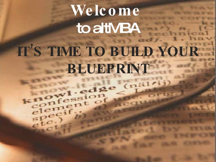 Welcome   to altMBA IT'S TIME TO BUILD YOUR BLUEPRINT
