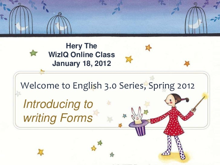 Hery The      WizIQ Online Class       January 18, 2012Welcome to English 3.0 Series, Spring 2012Introducing towriting Forms