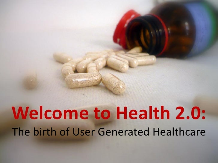 Welcome to Health 2.0: The birth of User Generated Healthcare