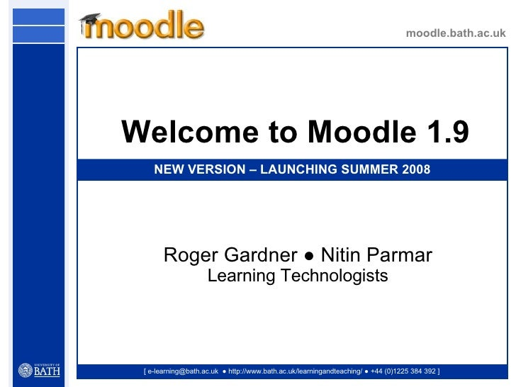 moodle.bath.ac.uk [ e-learning@bath.ac.uk  ● http://www.bath.ac.uk/learningandteaching/ ● +44 (0)1225 384 392 ] Welcome to...