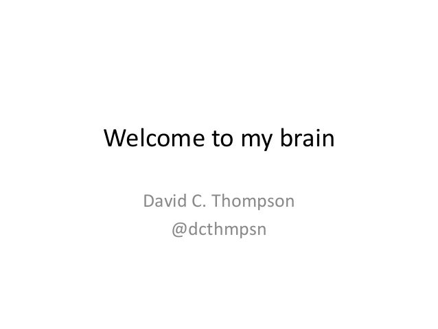 Welcome to my brainDavid C. Thompson@dcthmpsn