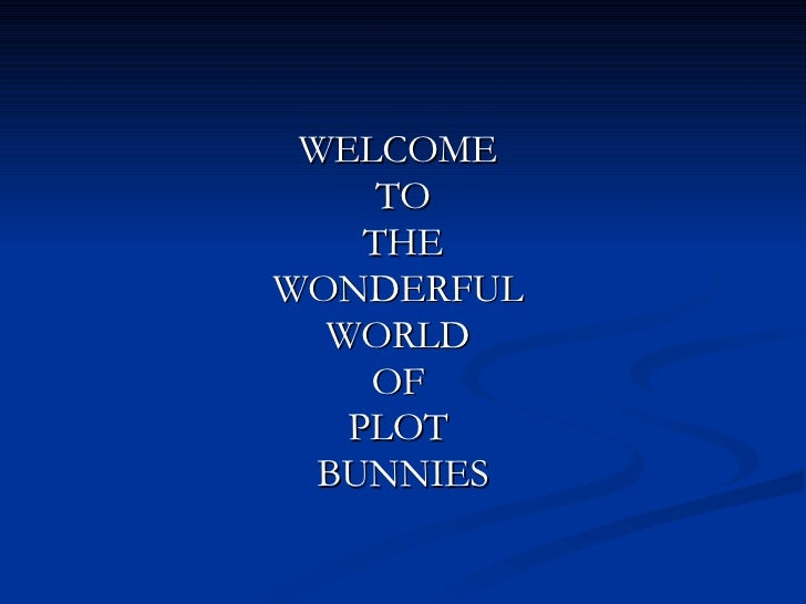 Welcome To The Wonderful World Of Plot Bunnies