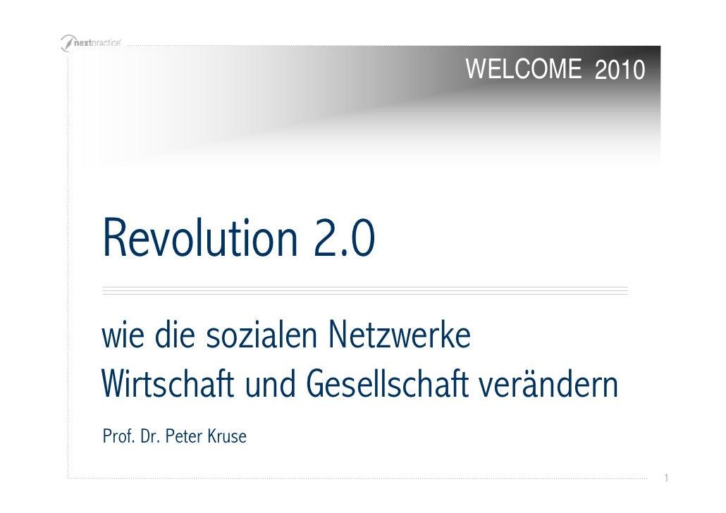 WELCOME 2010     Revolution 2.0 wie die sozialen Netzwerke Wirtschaft und Gesellschaft verändern Prof. Dr. Peter Kruse    ...