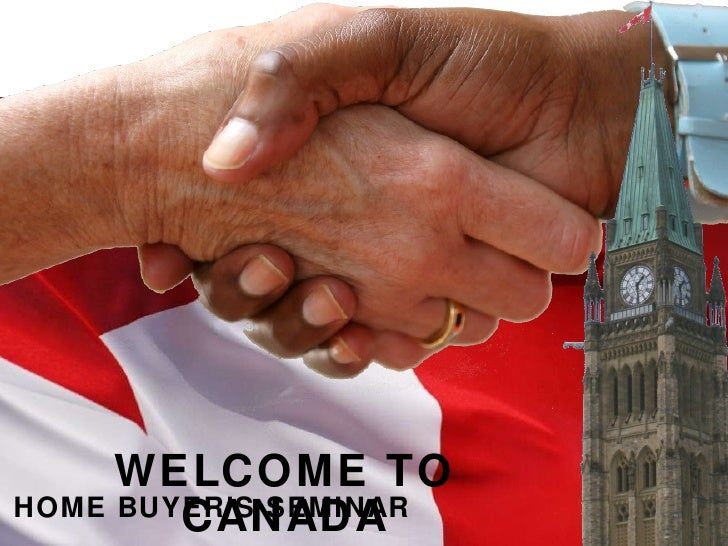 WELCOME TO CANADA HOME BUYER'S SEMINAR