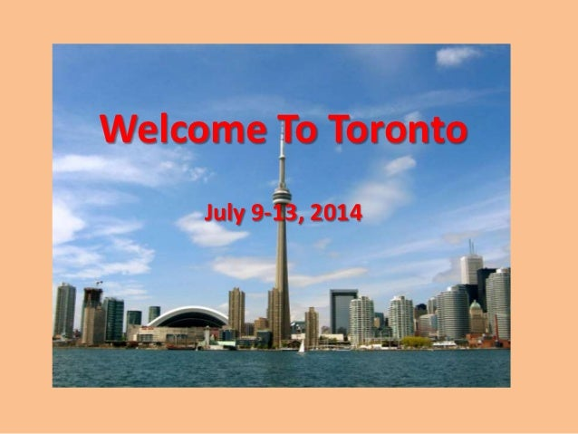 Welcome To Toronto     July 9-13, 2014