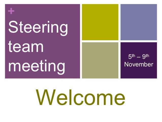 +Steeringteam        5th – 9thmeeting    November    Welcome