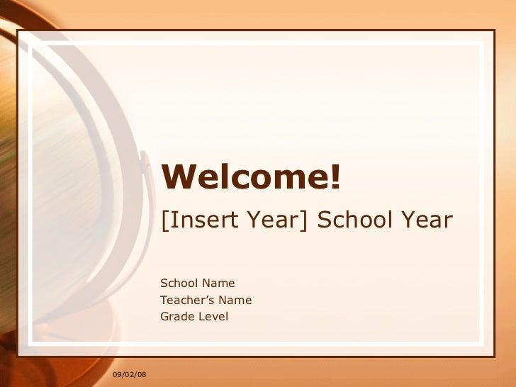 Welcome! [Insert Year] School Year School Name Teacher's Name Grade Level