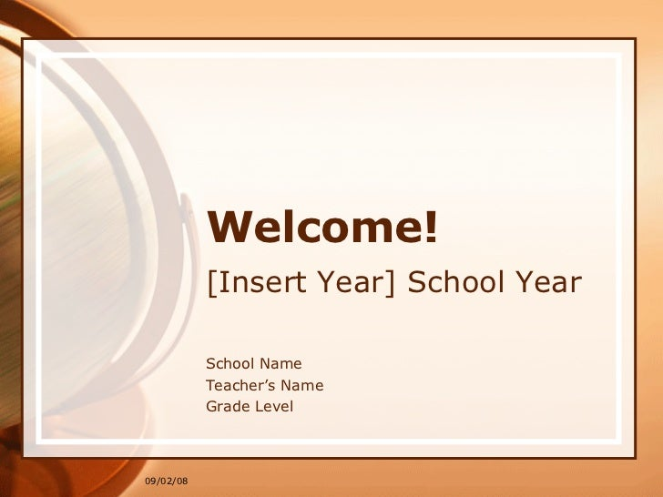 Welcome! [Insert Year] School Year School Name Teacher's Name Grade Level