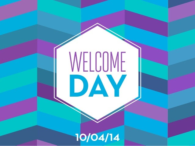 DAY WELCOME 10/04/14