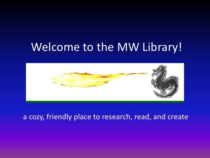 Welcome to the MW Library!<br />a cozy, friendly place to research, read, and create<br />