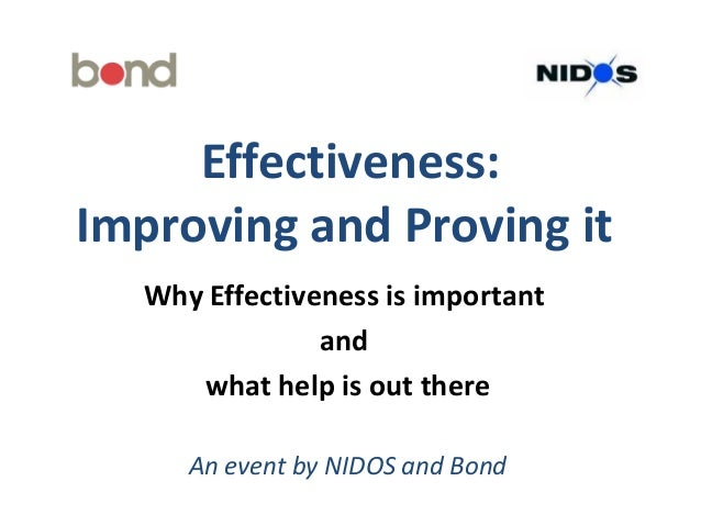 Effectiveness:Improving and Proving it   Why Effectiveness is important                and      what help is out there    ...