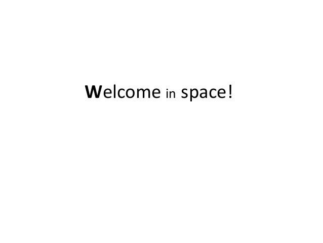 Welcome in space!
