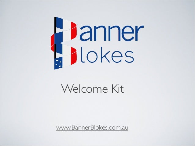 Welcome Kit www.BannerBlokes.com.au