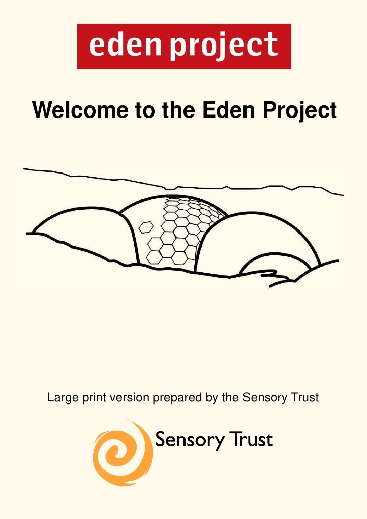 Welcome to the Eden Project Large print version prepared by the Sensory Trust