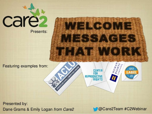 Presents:Featuring examples from:Presented by:Dane Grams & Emily Logan from Care2   @Care2Team #C2Webinar
