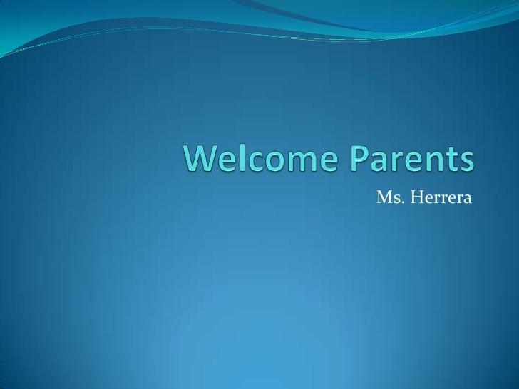 Welcome Parents<br />Ms. Herrera<br />