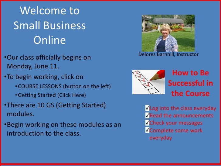 Welcome to   Small Business      Online                                           Delores Barnhill, Instructor•Our class o...