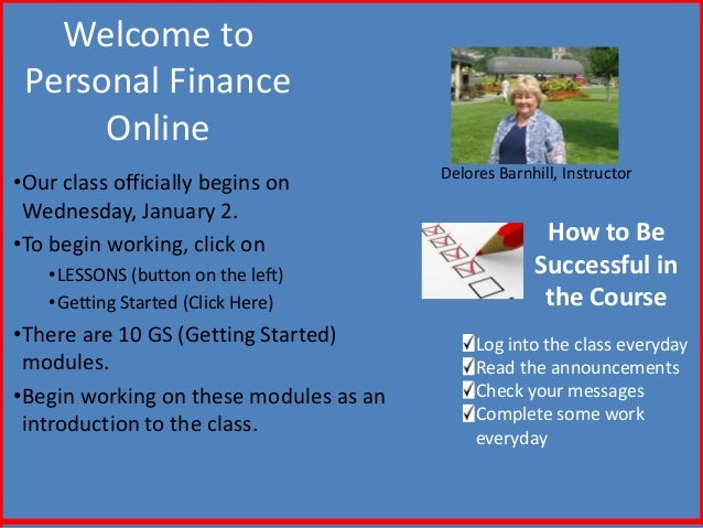 Welcome to Personal Finance      Online                                        Delores Barnhill, Instructor•Our class offi...
