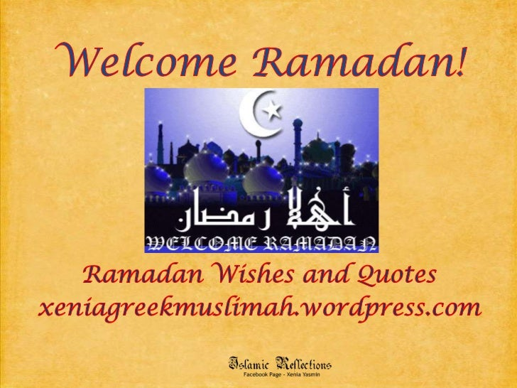 Welcome Ramadan!<br />Ramadan Wishes and Quotes<br />xeniagreekmuslimah.wordpress.com<br />