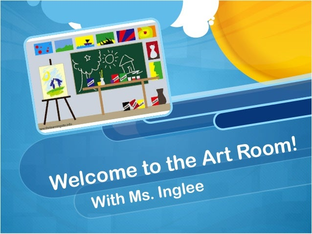 Welcome to the Art Room/ Rules&Procedures 2013-2014