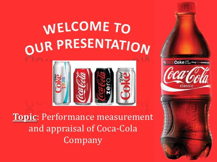 WELCOME TO OUR PRESENTATION<br />Topic: Performance measurement and appraisal of Coca-Cola Company<br />