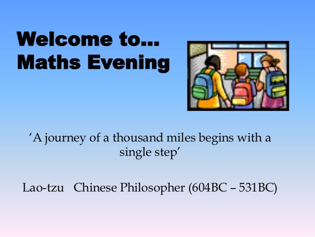 """A journey of a thousand miles begins with a single step"" Lao-tzu Chinese Philosopher (604BC – 531BC) Welcome to… Maths Ev..."