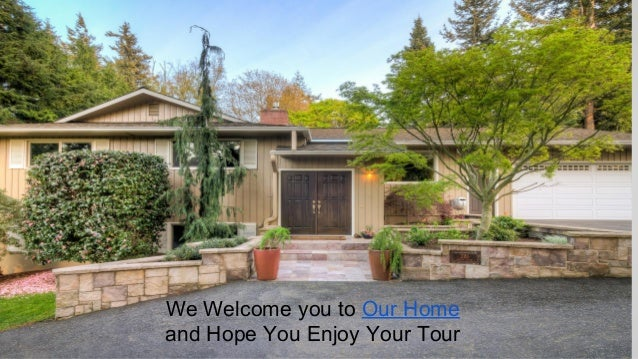 We Welcome you to Our Home and Hope You Enjoy Your Tour