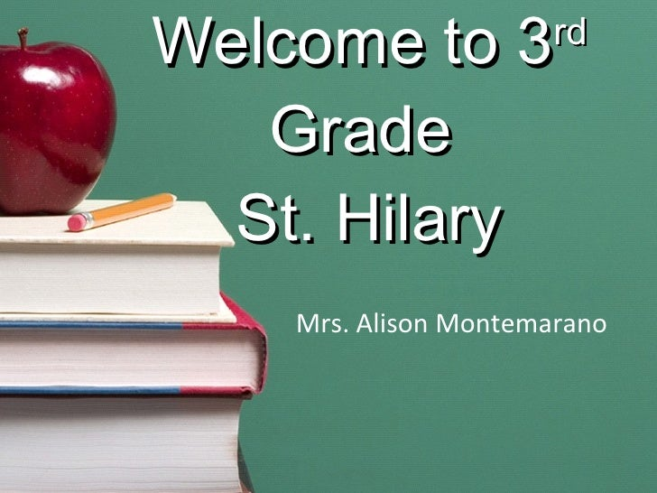 Welcome to 3 rd  Grade  St. Hilary Mrs. Alison Montemarano