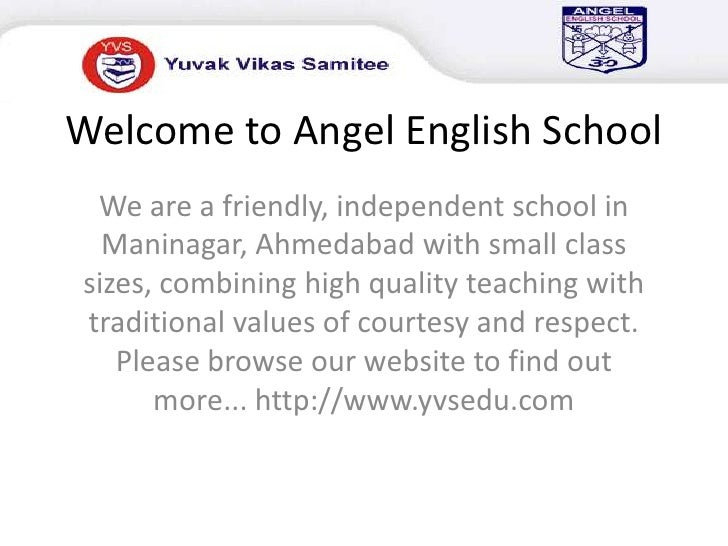 Welcome to Angel English School<br />We are a friendly, independent school in Maninagar, Ahmedabad with small class sizes,...
