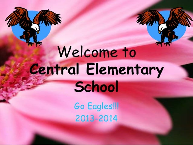 Welcome to Central Elementary School Go Eagles!!! 2013-2014