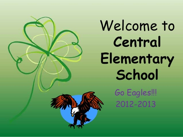 Welcome to  CentralElementary  School  Go Eagles!!!  2012-2013