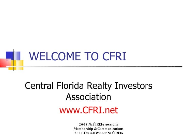 WELCOME TO CFRI  Central Florida Realty Investors           Association          www.CFRI.net               2008 Nat'l REI...