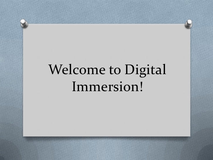 Welcome to Digital   Immersion!