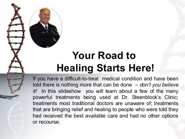 Your Road to          Healing Starts Here!If you have a difficult-to-treat medical condition and have beentold there is no...