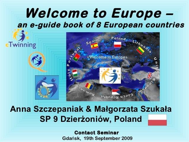 Welcome to Europe – an e-guide book of 8 European countriesAnna Szczepaniak & Małgorzata Szukała      SP 9 Dzierżoniów, Po...
