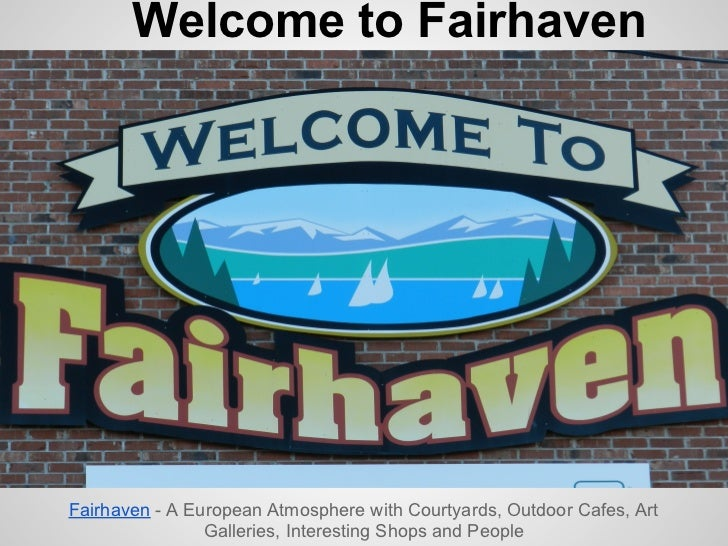 Welcome to FairhavenFairhaven - A European Atmosphere with Courtyards, Outdoor Cafes, Art                Galleries, Intere...