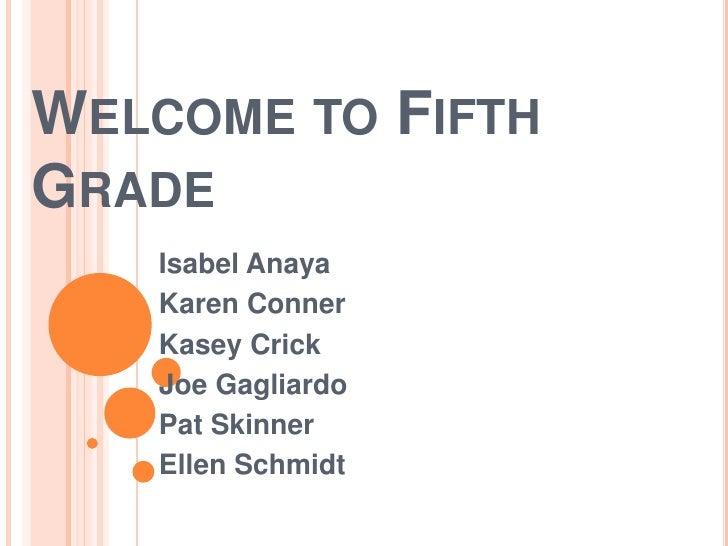 Welcome to Fifth Grade<br />Isabel Anaya<br />Karen Conner<br />Kasey Crick<br />Joe Gagliardo<br />Pat Skinner<br />Ellen...