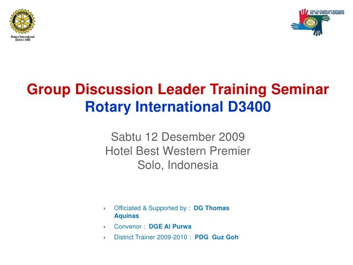 Group Discussion Leader Training SeminarRotary International D3400 Sabtu 12 Desember 2009Hotel Best Western PremierSolo, I...