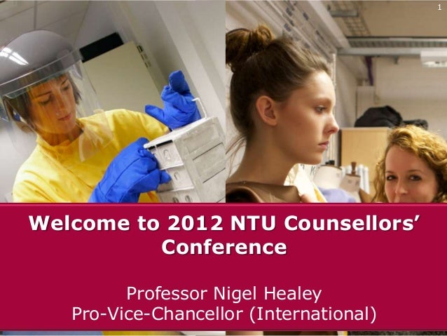 1Welcome to 2012 NTU Counsellors'          Conference         Professor Nigel Healey   Pro-Vice-Chancellor (International)