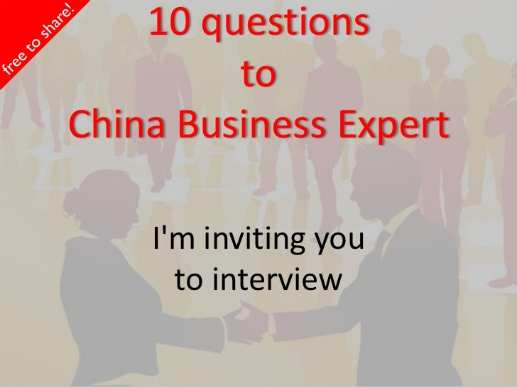 10 questions         toChina Business Expert    Im inviting you      to interview