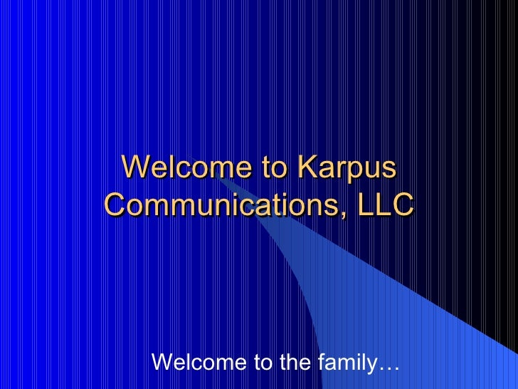 Welcome to Karpus Communications, LLC Welcome to the family…