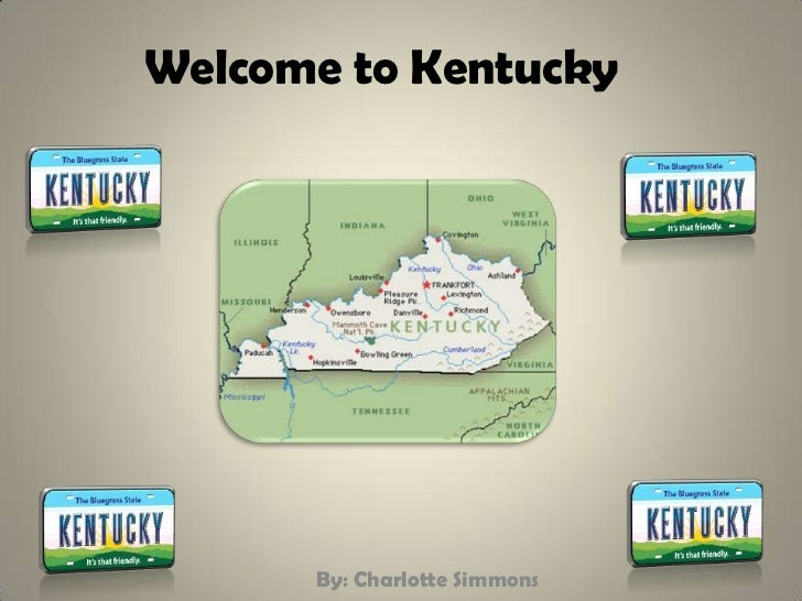 Welcome to Kentucky      By: Charlotte Simmons