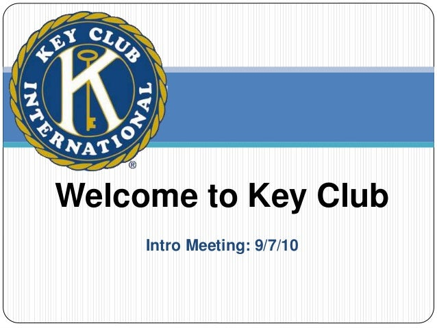 Intro Meeting: 9/7/10 Welcome to Key Club