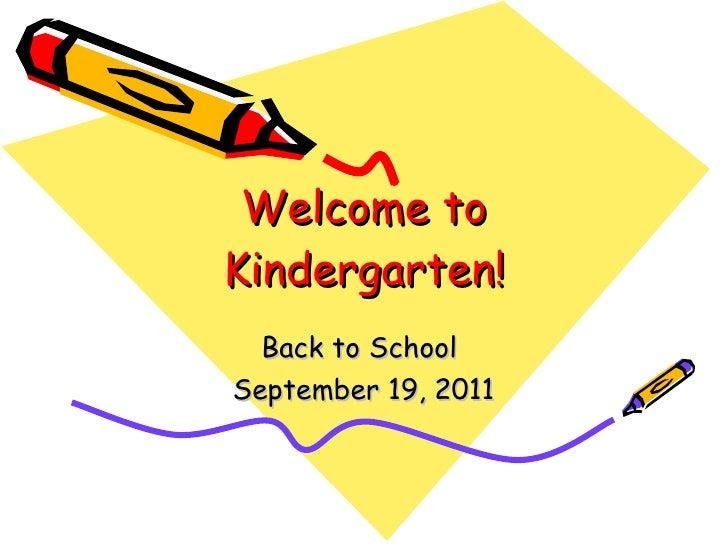 Welcome to Kindergarten! Back to School  September 19, 2011